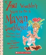 You Wouldn't Want to Be A Mayan Soothsayer, Children's History