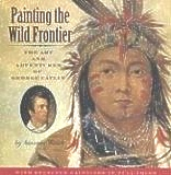 Painting the Wild Frontier, George Catlin